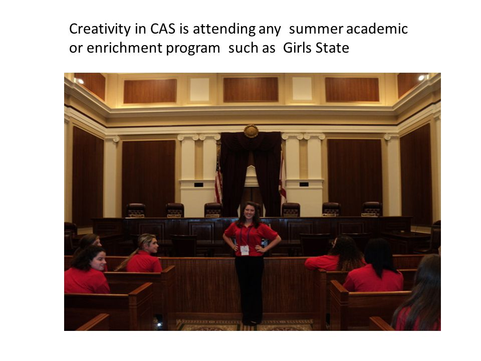 Creativity in CAS is attending any summer academic or enrichment program such as Girls State