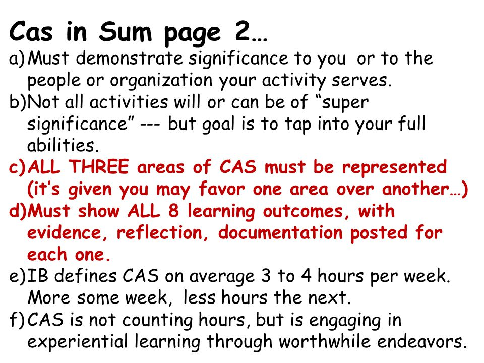 Cas in Sum page 2… a)Must demonstrate significance to you or to the people or organization your activity serves.