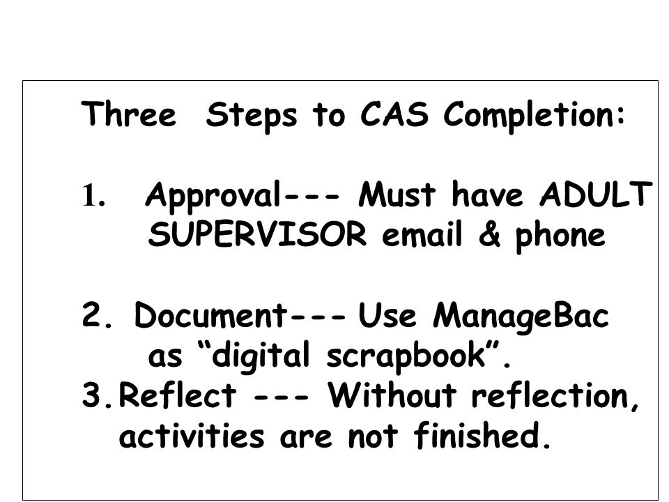 Three Steps to CAS Completion: 1. Approval--- Must have ADULT SUPERVISOR email & phone 2.