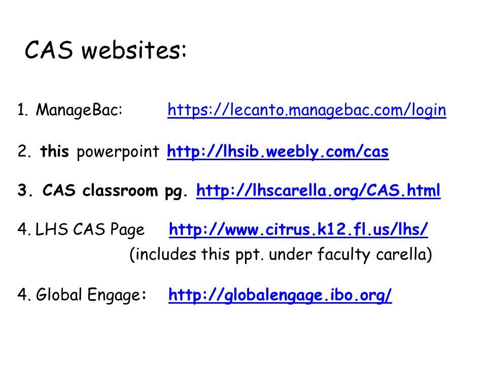 CAS websites: 1.ManageBac: https://lecanto.managebac.com/loginhttps://lecanto.managebac.com/login 2.