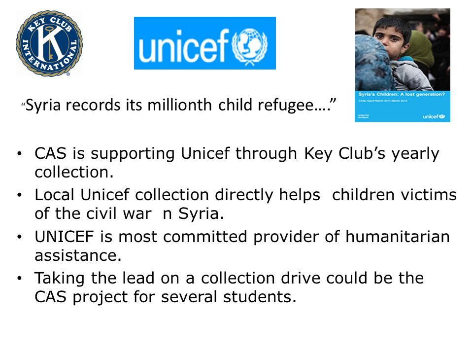 CAS is supporting Unicef through Key Club's yearly collection.
