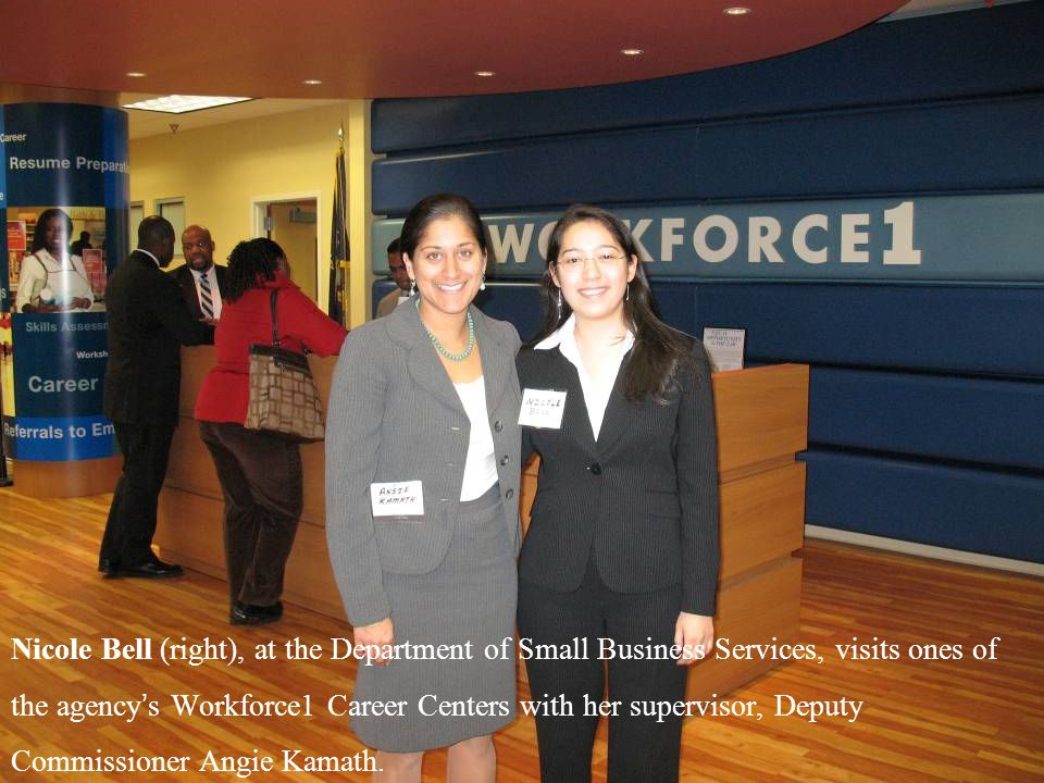 Nicole Bell (right), at the Department of Small Business Services, visits ones of the agency ' s Workforce1 Career Centers with her supervisor, Deputy