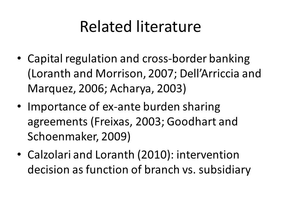 Related literature Capital regulation and cross-border banking (Loranth and Morrison, 2007; Dell'Arriccia and Marquez, 2006; Acharya, 2003) Importance