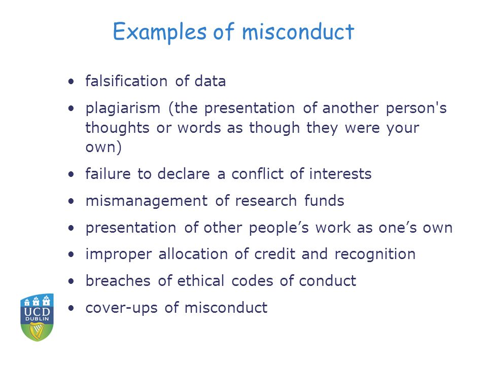 Examples of misconduct falsification of data plagiarism (the presentation of another person's thoughts or words as though they were your own) failure