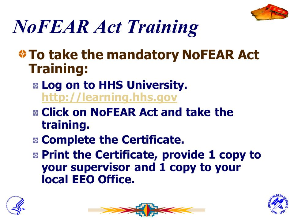 NoFEAR Act Training To take the mandatory NoFEAR Act Training: Log on to HHS University. http://learning.hhs.gov http://learning.hhs.gov Click on NoFE