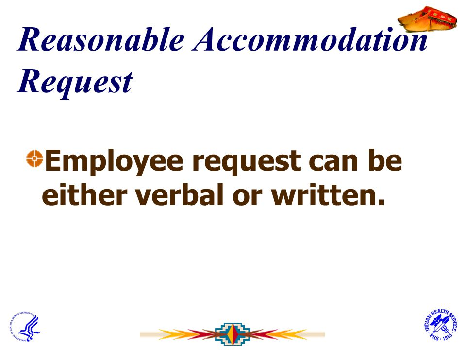 Reasonable Accommodation Request Employee request can be either verbal or written.