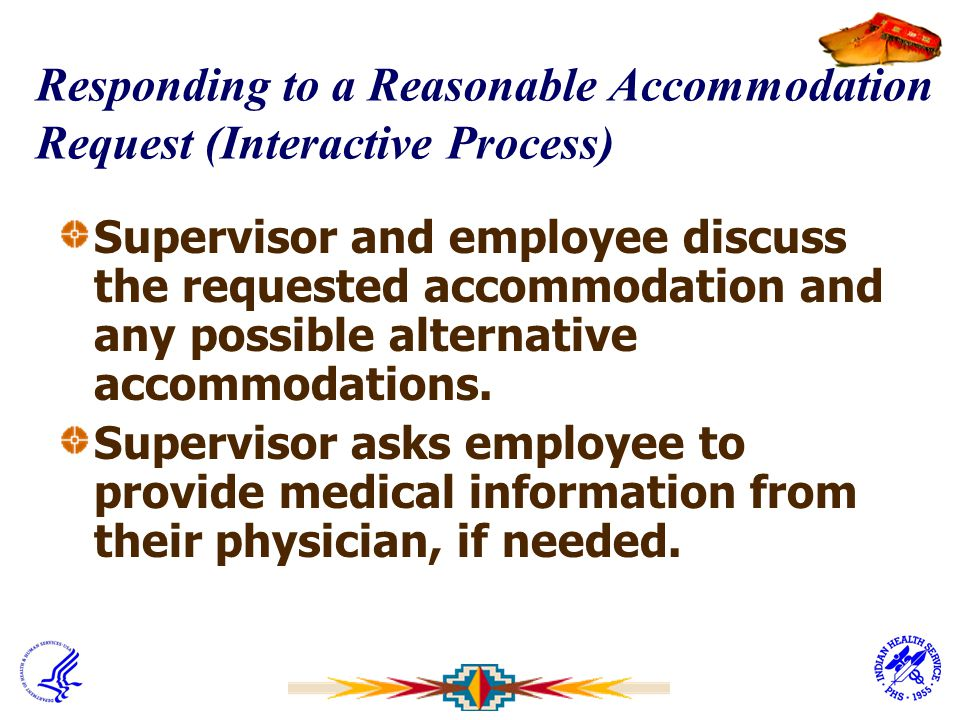 Responding to a Reasonable Accommodation Request (Interactive Process) Supervisor and employee discuss the requested accommodation and any possible al