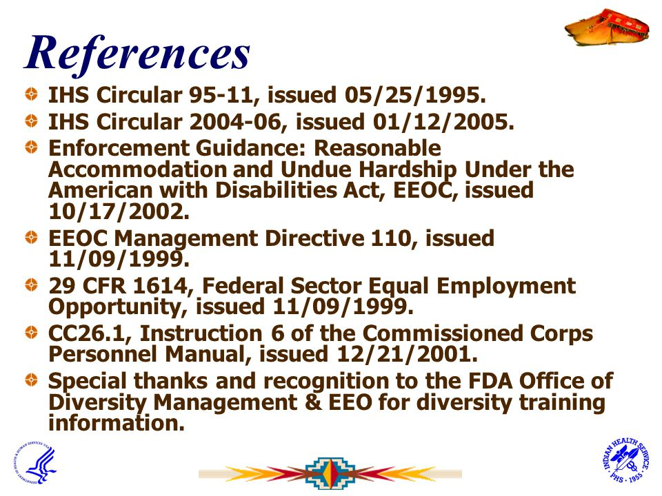 References IHS Circular 95-11, issued 05/25/1995. IHS Circular 2004-06, issued 01/12/2005. Enforcement Guidance: Reasonable Accommodation and Undue Ha