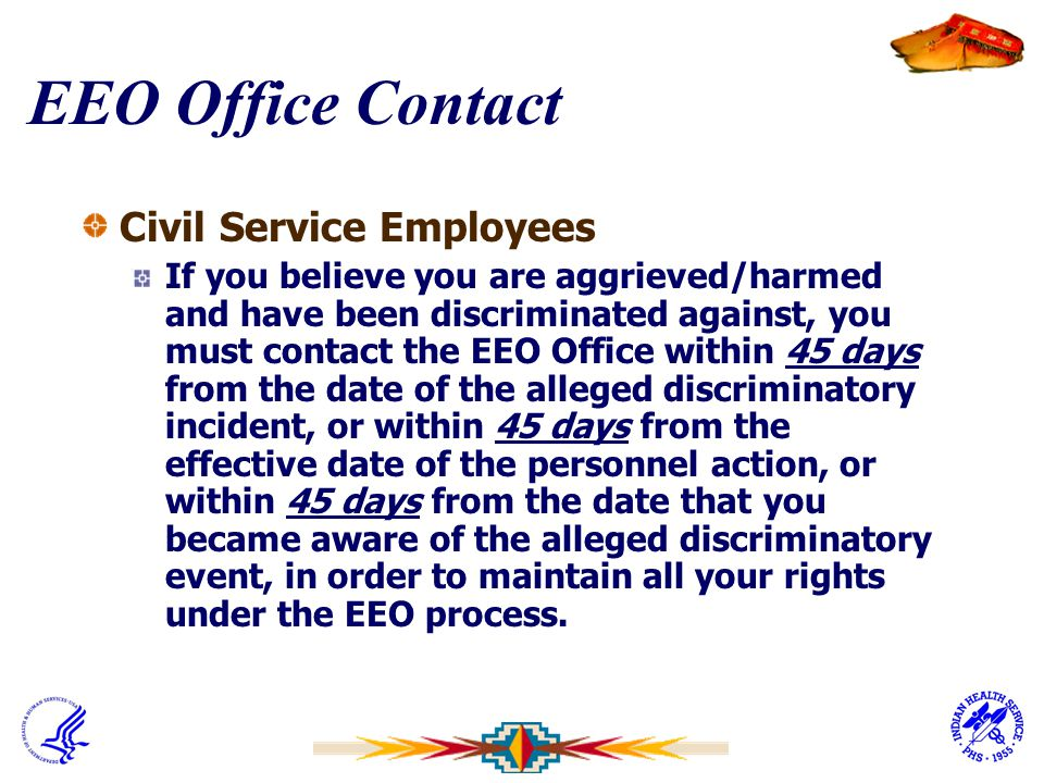 EEO Office Contact Civil Service Employees If you believe you are aggrieved/harmed and have been discriminated against, you must contact the EEO Offic