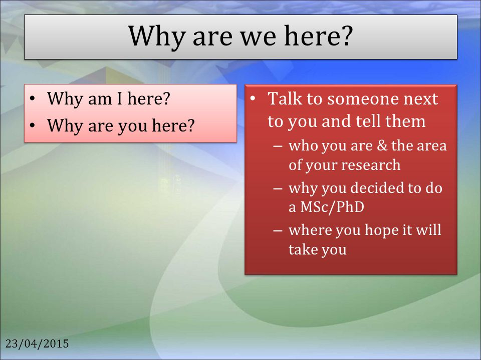 Why are we here? Why am I here? Why are you here? Why am I here? Why are you here? Talk to someone next to you and tell them – who you are & the area