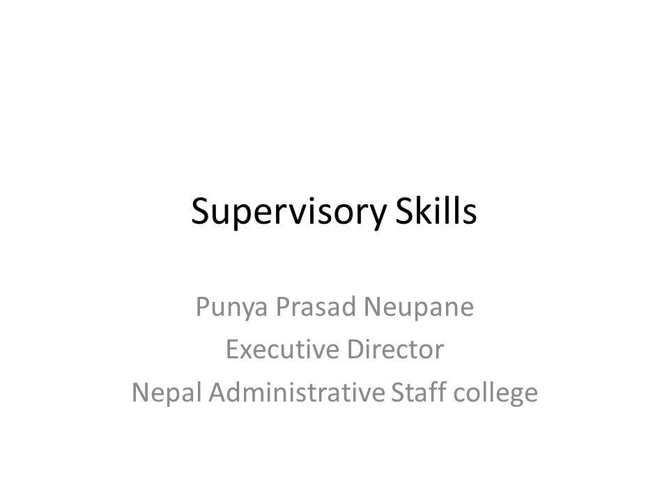 Supervisory Skills Punya Prasad Neupane Executive Director Nepal Administrative Staff college