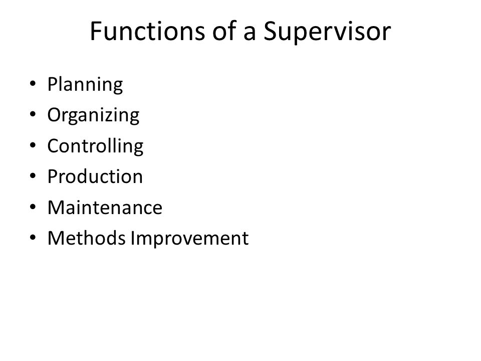 Functions of a Supervisor Planning Organizing Controlling Production Maintenance Methods Improvement