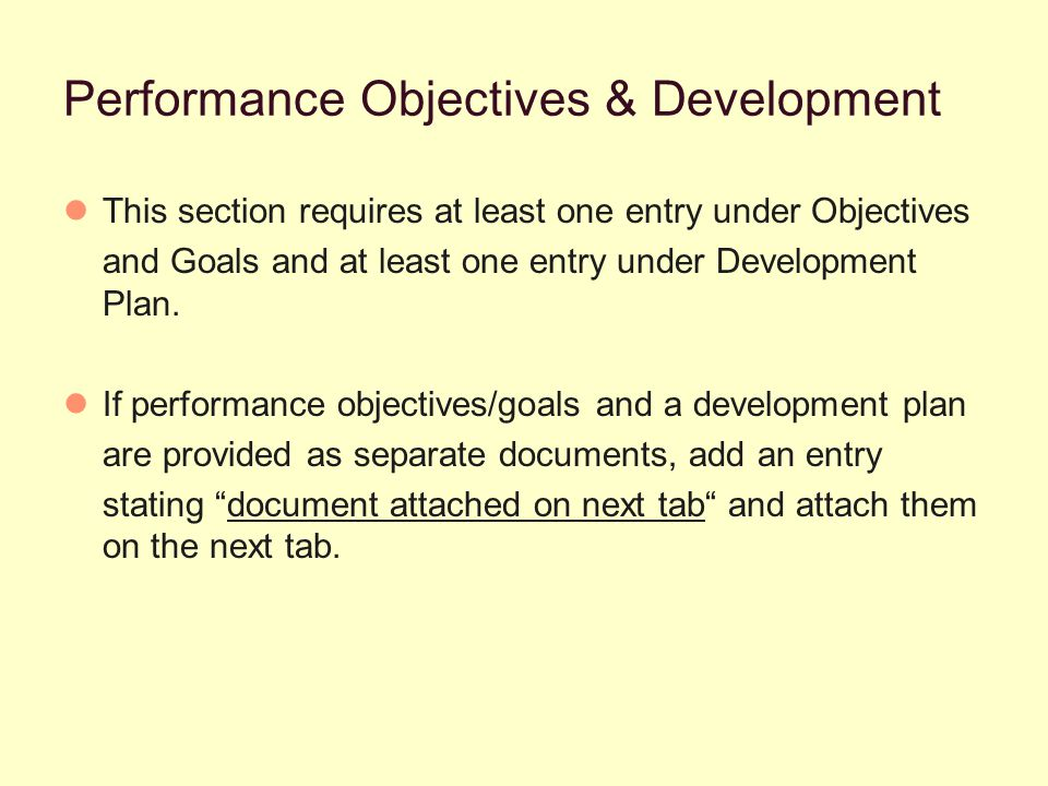 Performance Objectives & Development This section requires at least one entry under Objectives and Goals and at least one entry under Development Plan.