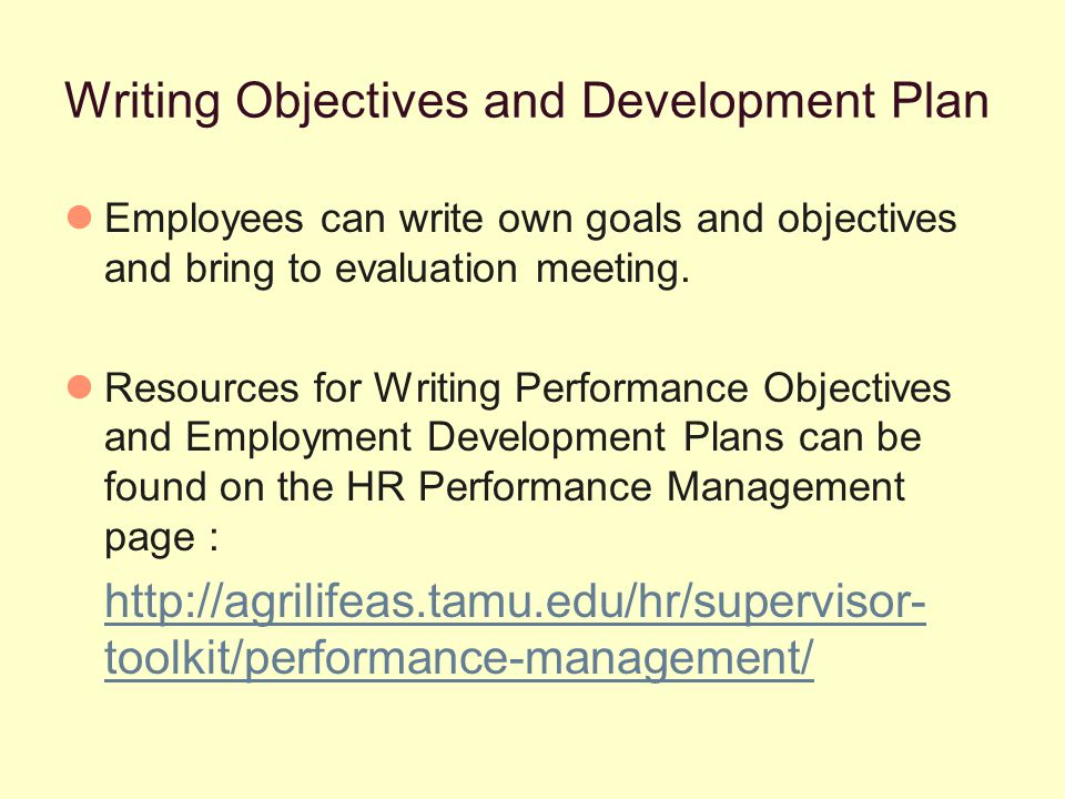 Writing Objectives and Development Plan Employees can write own goals and objectives and bring to evaluation meeting.