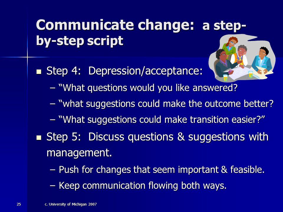 c. University of Michigan 200724 Communicate change: a step- by-step script Step 3: Bargaining/depression: Staff say: Step 3: Bargaining/depression: S