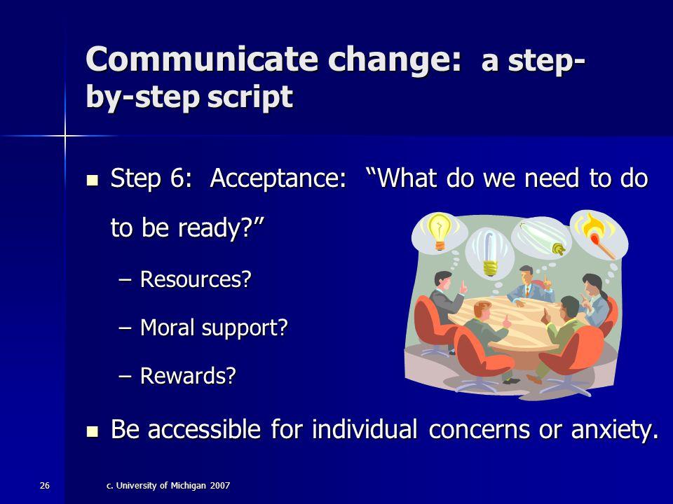 "c. University of Michigan 200725 Communicate change: a step- by-step script Step 4: Depression/acceptance: Step 4: Depression/acceptance: –""What quest"