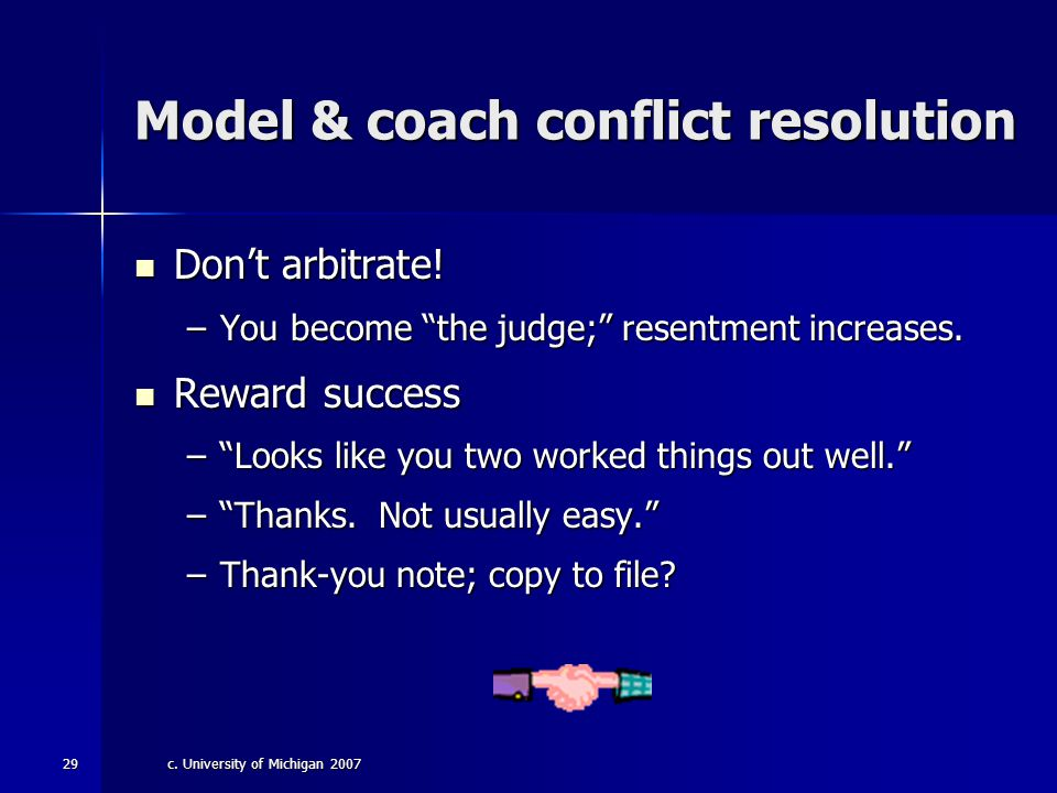 c. University of Michigan 200728 Model & coach conflict resolution Avoid individual meetings with you. Avoid individual meetings with you. –Increases