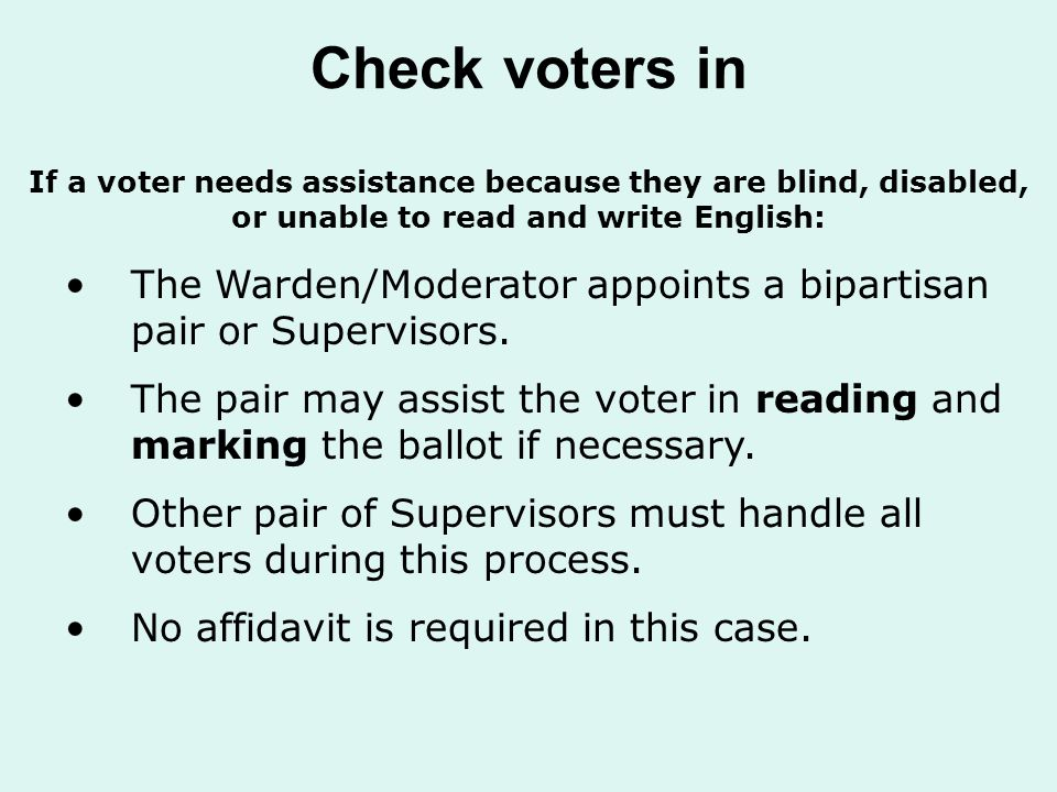 Check voters in The Warden/Moderator appoints a bipartisan pair or Supervisors.