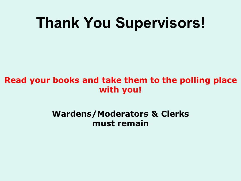 Thank You Supervisors. Read your books and take them to the polling place with you.