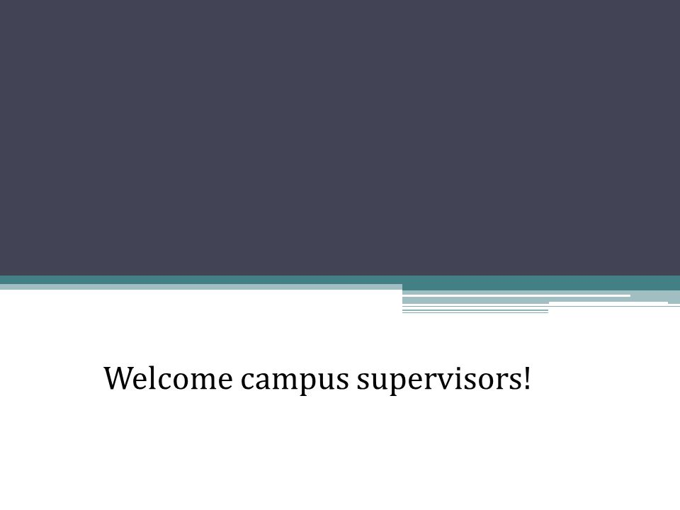 Welcome campus supervisors!