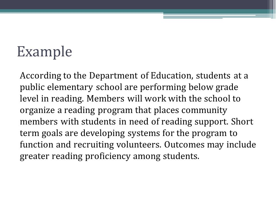 Example According to the Department of Education, students at a public elementary school are performing below grade level in reading. Members will wor