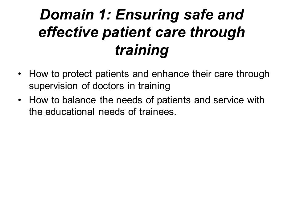 Domain 1: Ensuring safe and effective patient care through training How to protect patients and enhance their care through supervision of doctors in t