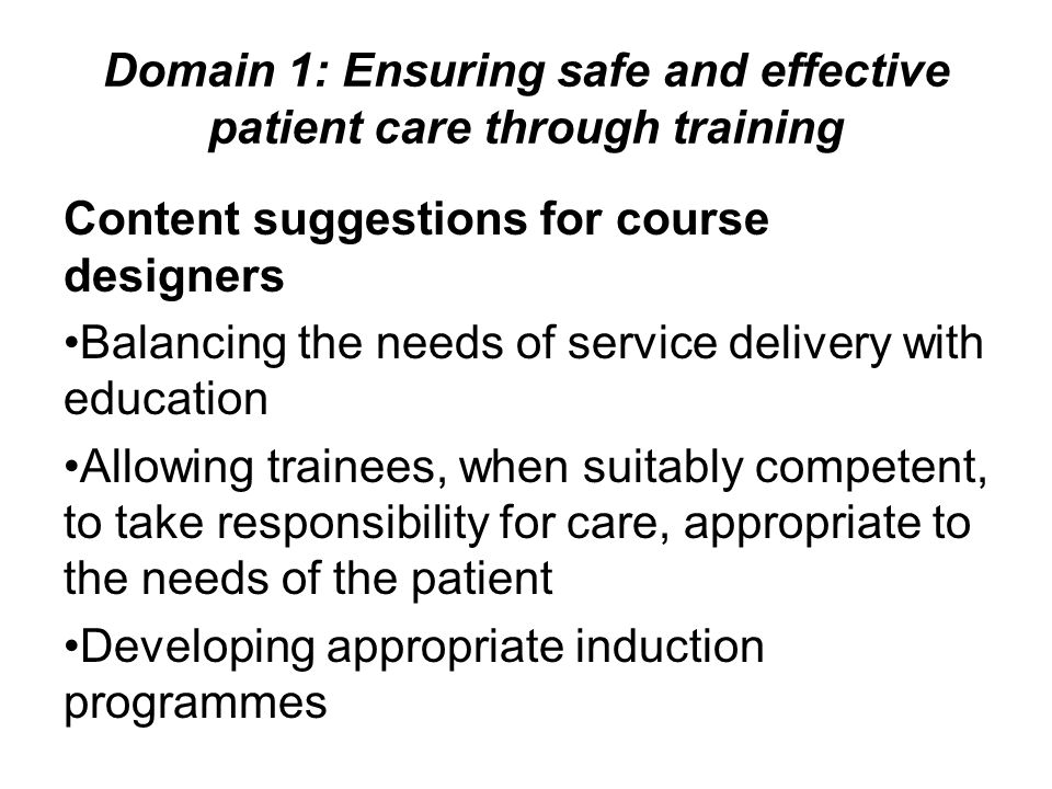 Domain 1: Ensuring safe and effective patient care through training Content suggestions for course designers Balancing the needs of service delivery w
