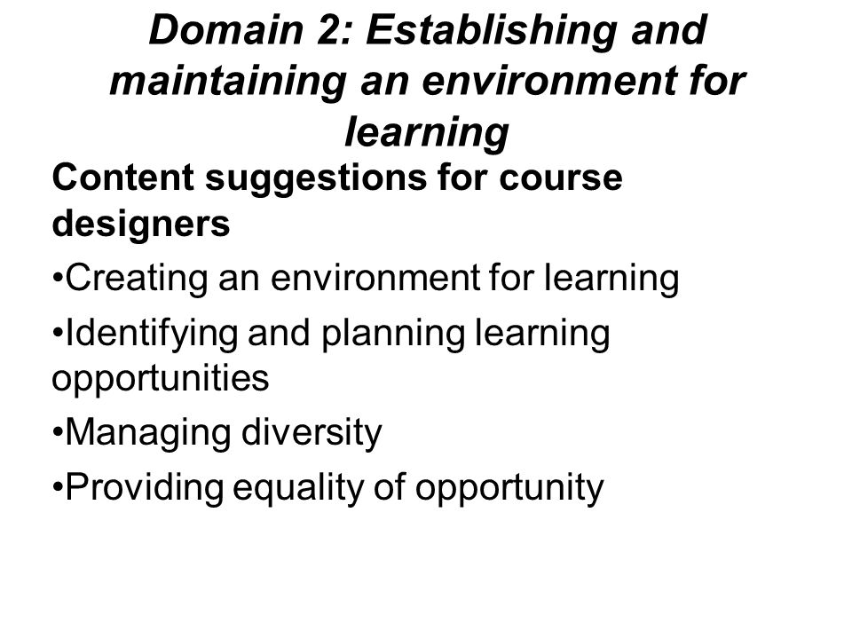 Domain 2: Establishing and maintaining an environment for learning Content suggestions for course designers Creating an environment for learning Ident