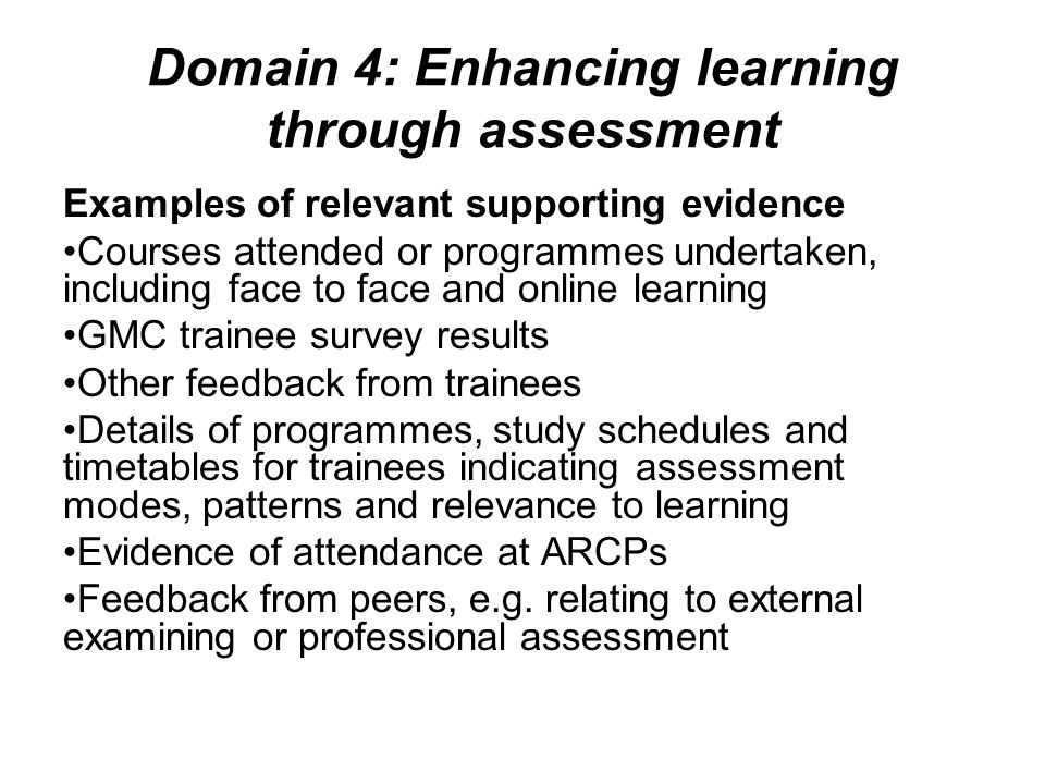 Domain 4: Enhancing learning through assessment Examples of relevant supporting evidence Courses attended or programmes undertaken, including face to