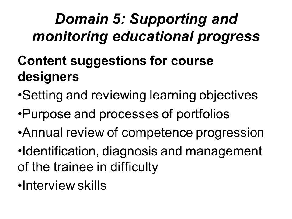 Domain 5: Supporting and monitoring educational progress Content suggestions for course designers Setting and reviewing learning objectives Purpose an