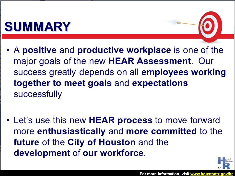 For more information, visit www.houstontx.gov/hrwww.houstontx.gov/hr A positive and productive workplace is one of the major goals of the new HEAR Ass