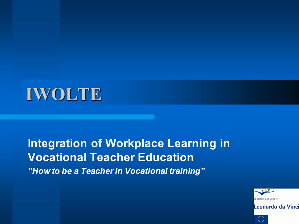 "IWOLTE Integration of Workplace Learning in Vocational Teacher Education ""How to be a Teacher in Vocational training"""
