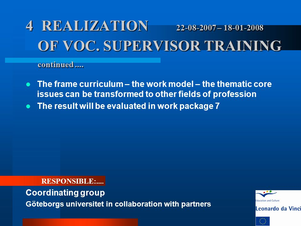 4 REALIZATION 22-08-2007 – 18-01-2008 OF VOC. SUPERVISOR TRAINING continued.... The frame curriculum – the work model – the thematic core issues can b