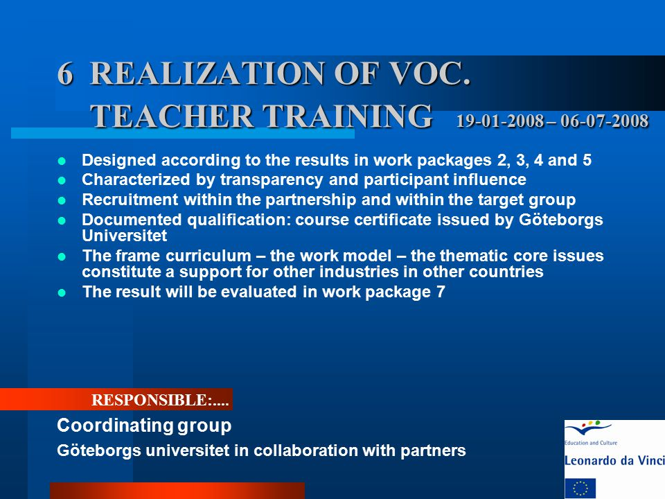 6 REALIZATION OF VOC. TEACHER TRAINING 19-01-2008 – 06-07-2008 Designed according to the results in work packages 2, 3, 4 and 5 Characterized by trans