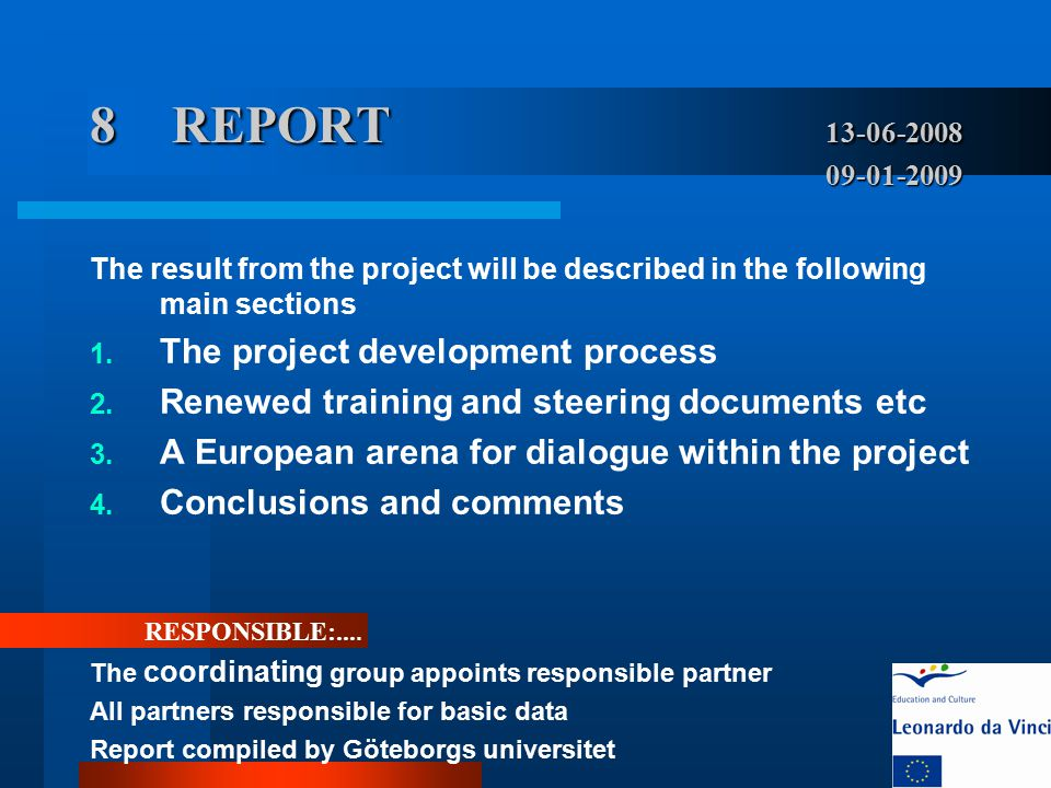 8REPORT 13-06-2008 09-01-2009 The result from the project will be described in the following main sections 1. The project development process 2. Renew