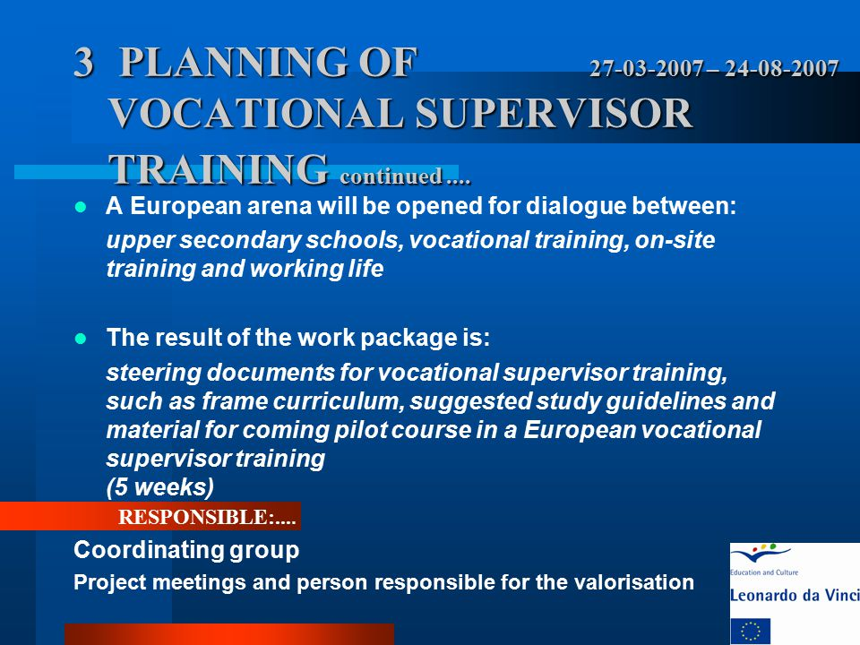 3 PLANNING OF 27-03-2007 – 24-08-2007 VOCATIONAL SUPERVISOR TRAINING continued.... A European arena will be opened for dialogue between: upper seconda