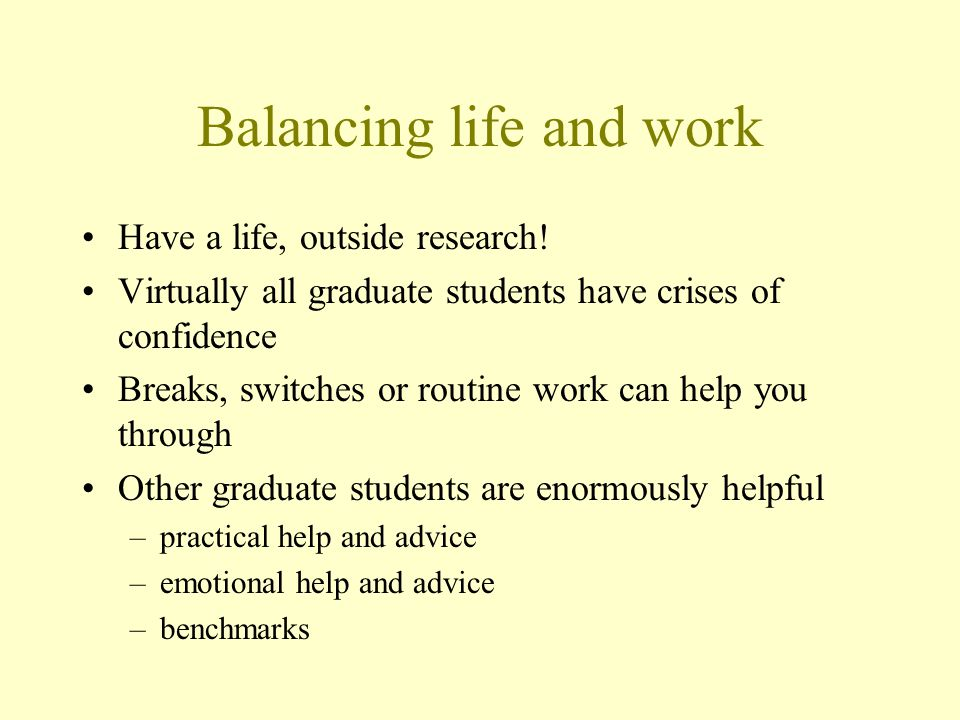 Balancing life and work Have a life, outside research.