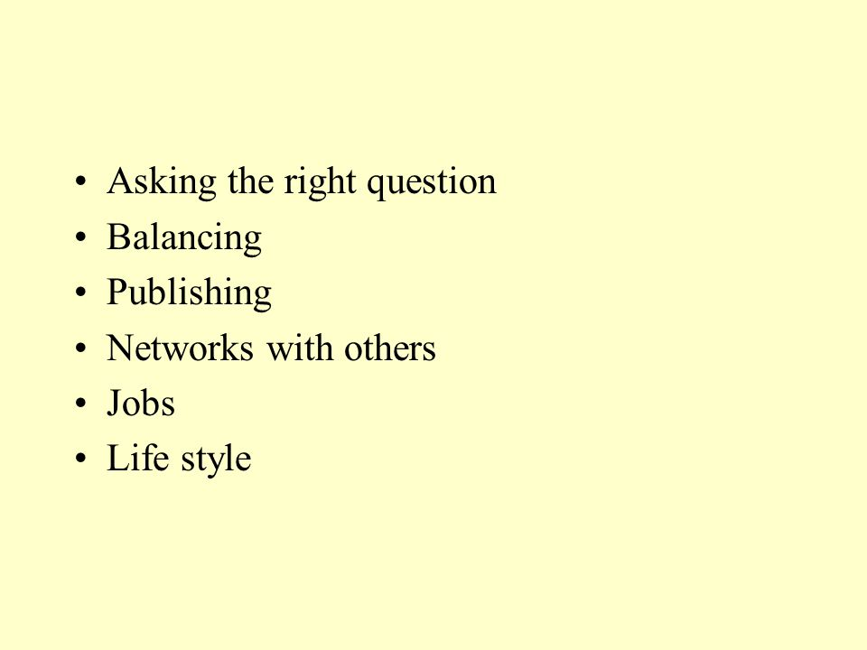 Asking the right question Balancing Publishing Networks with others Jobs Life style