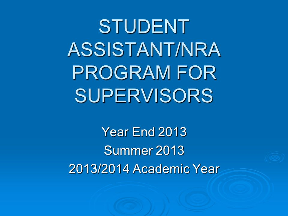 STUDENT ASSISTANT/NRA PROGRAM FOR SUPERVISORS Year End 2013 Summer 2013 2013/2014 Academic Year