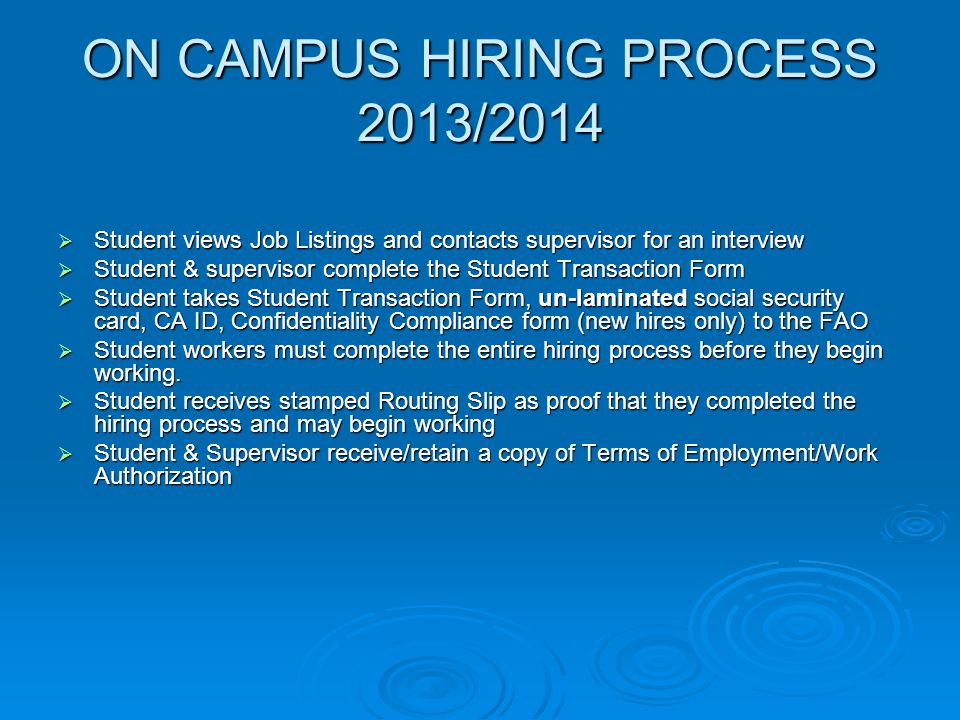ON CAMPUS HIRING PROCESS 2013/2014  Student views Job Listings and contacts supervisor for an interview  Student & supervisor complete the Student T