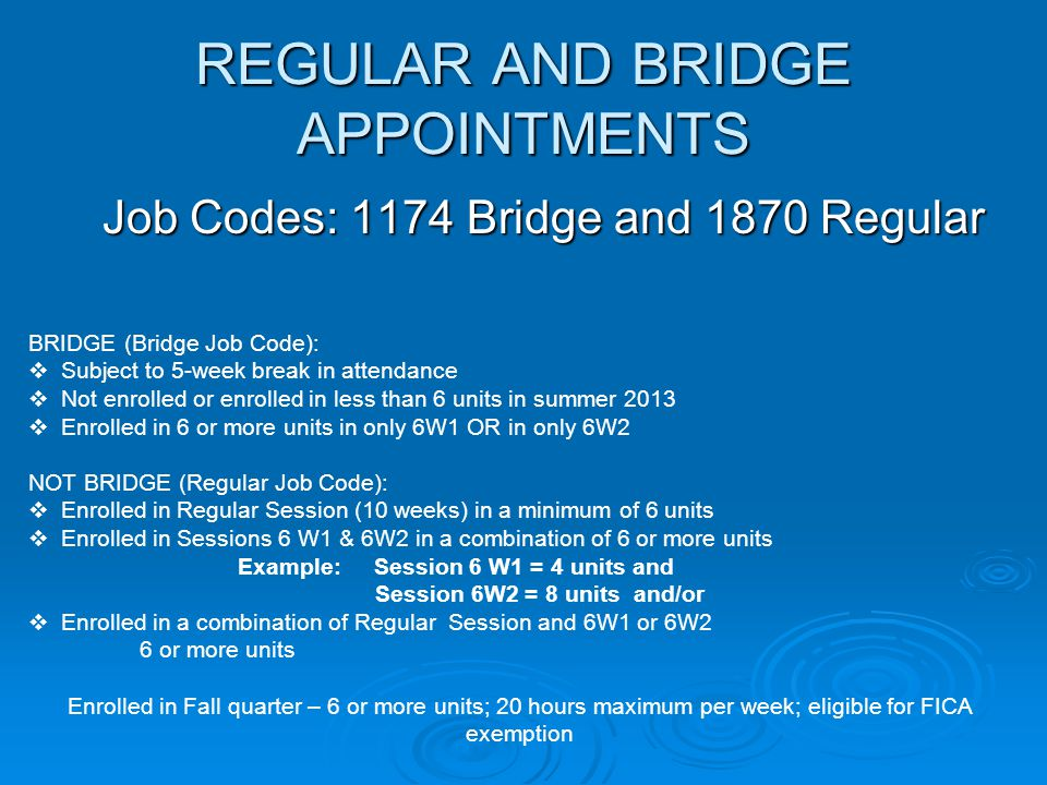 REGULAR AND BRIDGE APPOINTMENTS Job Codes: 1174 Bridge and 1870 Regular BRIDGE (Bridge Job Code):  Subject to 5-week break in attendance  Not enroll