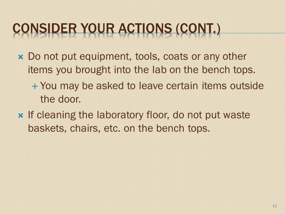  Do not put equipment, tools, coats or any other items you brought into the lab on the bench tops.