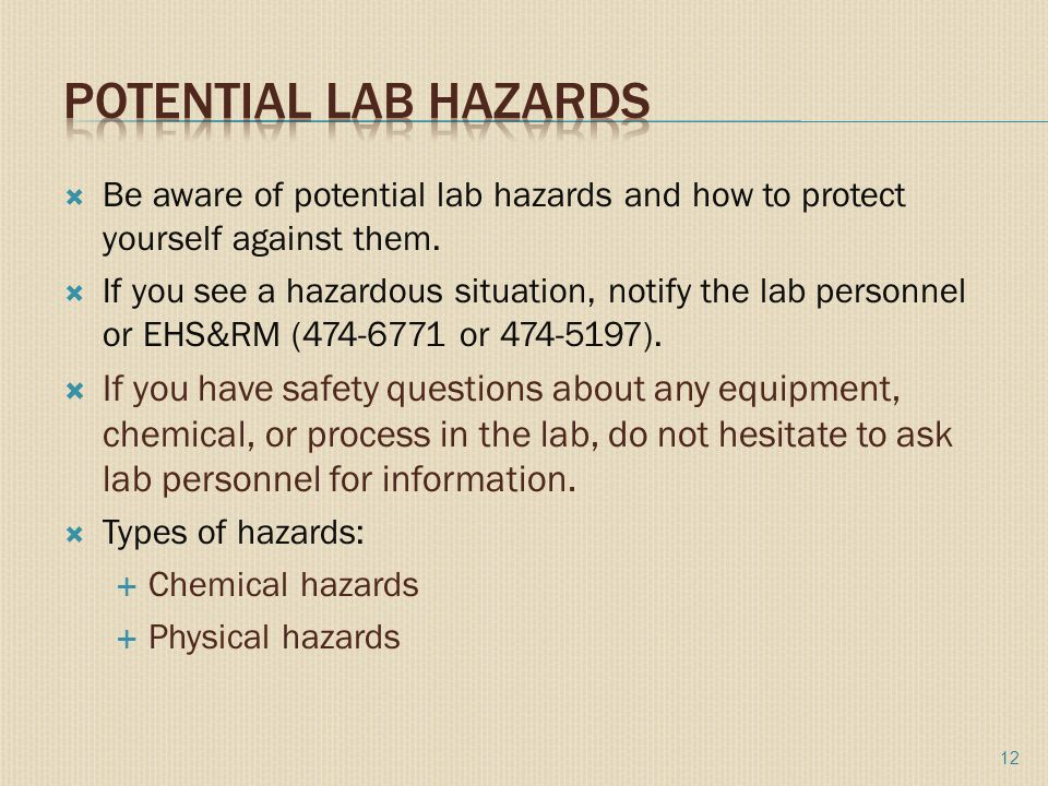  Be aware of potential lab hazards and how to protect yourself against them.