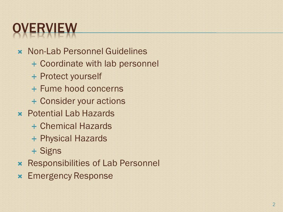  Non-Lab Personnel Guidelines  Coordinate with lab personnel  Protect yourself  Fume hood concerns  Consider your actions  Potential Lab Hazards  Chemical Hazards  Physical Hazards  Signs  Responsibilities of Lab Personnel  Emergency Response 2