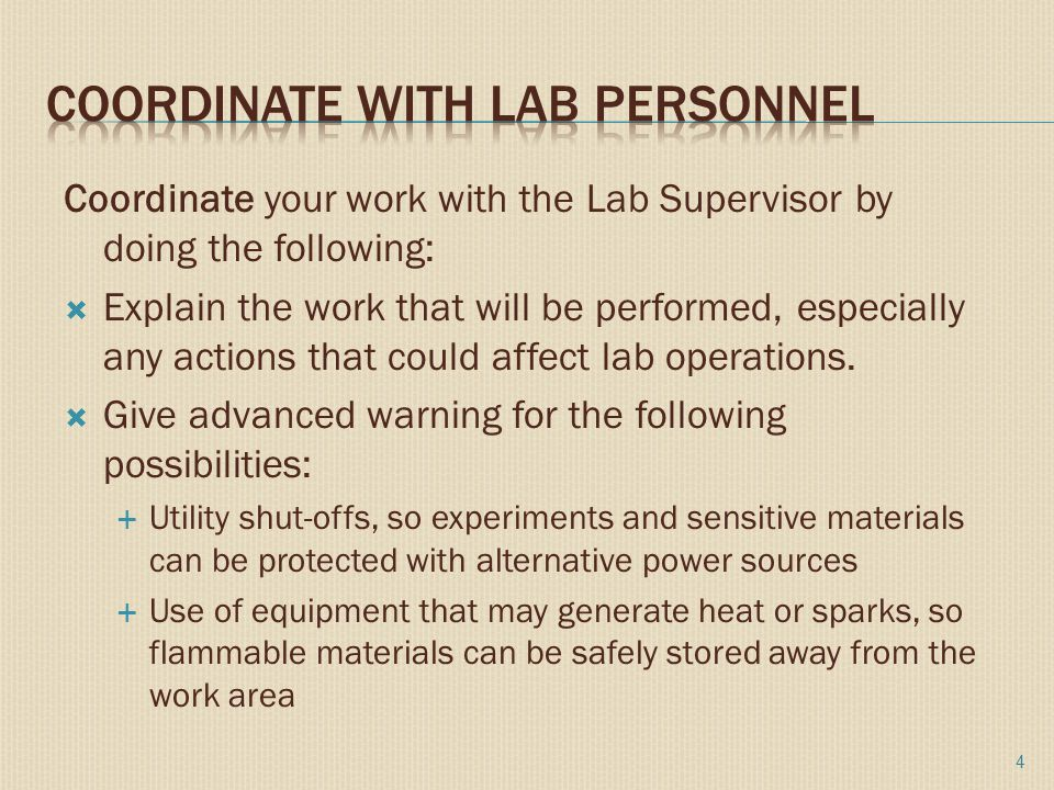 Coordinate your work with the Lab Supervisor by doing the following:  Explain the work that will be performed, especially any actions that could affect lab operations.