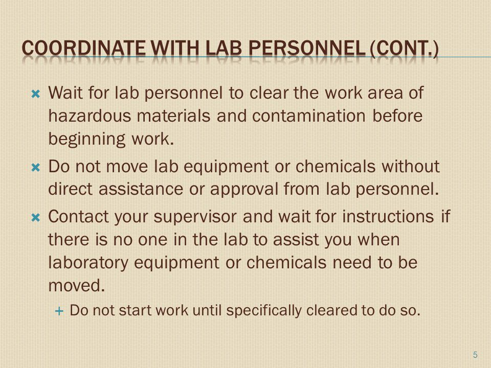  Wait for lab personnel to clear the work area of hazardous materials and contamination before beginning work.