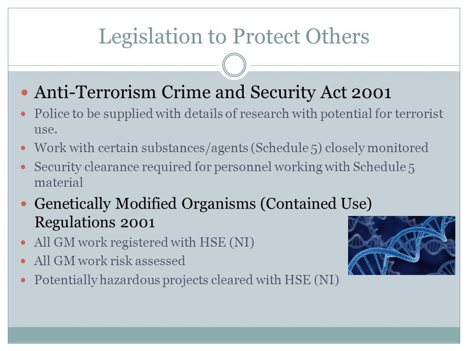 Legislation to Protect Others Anti-Terrorism Crime and Security Act 2001 Police to be supplied with details of research with potential for terrorist u