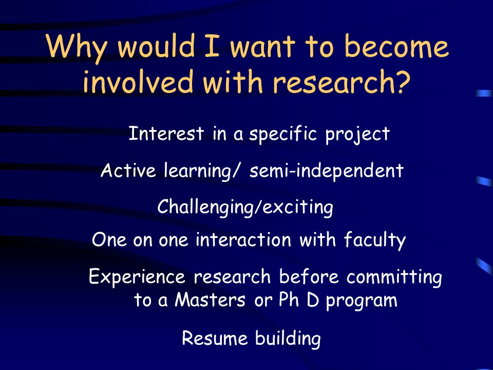 Why would I want to become involved with research.