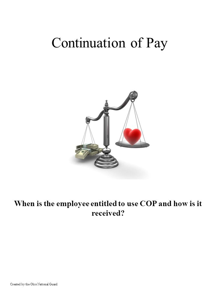 Created by the Ohio National Guard Continuation of Pay When is the employee entitled to use COP and how is it received?