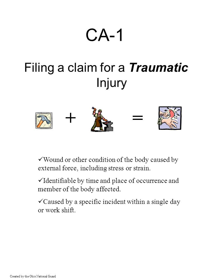 Created by the Ohio National Guard CA-1 Filing a claim for a Traumatic Injury Wound or other condition of the body caused by external force, including